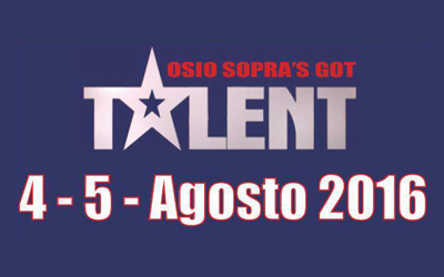 Osio Sopra's got Talent: 4 e 5 Agosto 2016